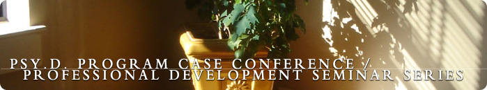 Psy.D. Program Case Conference / Professional Development Seminar Series